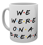 Tasse Friends - We Were On A Break